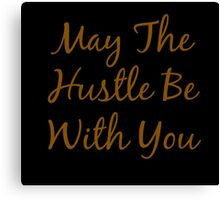 May The Hustle Be With You Typography Canvas Print