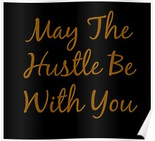May The Hustle Be With You Typography Poster