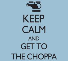 Keep Calm and Get to the Choppa Kids Tee