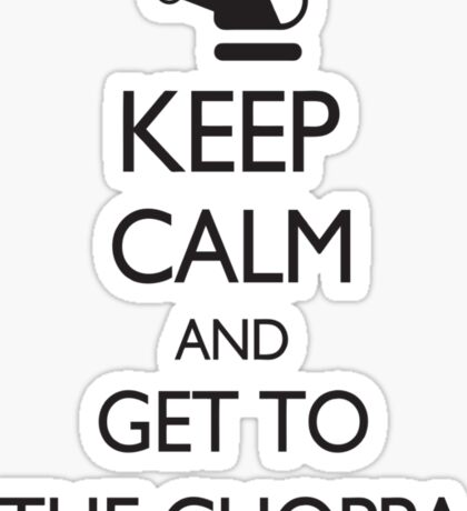 Keep Calm and Get to the Choppa Sticker