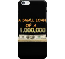 A small loan of a million dollars. iPhone Case/Skin