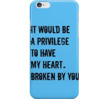 Oh, It Would be A Privilege  iPhone Case/Skin