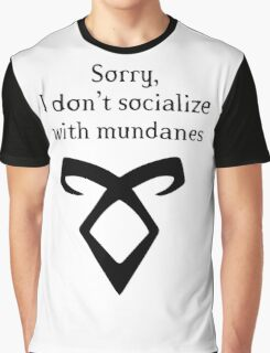 I dont socialize with mundanes - Shadowhunters Graphic T-Shirt