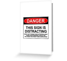 DISTRACTING SIGN Greeting Card
