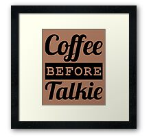 COFFEE BEFORE TALKIE Framed Print