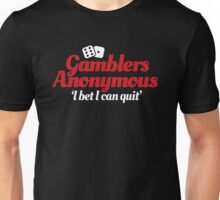 Gamblers anonymous - I bet I can quit Unisex T-Shirt