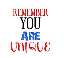 REMEMBER YOU ARE UNIQUE Photographic Print