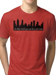 In New York you can be a new man Tri-blend T-Shirt