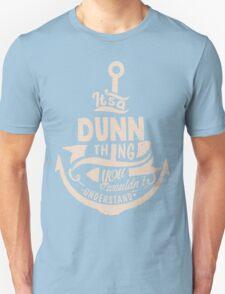 It's a DUNN shirt T-Shirt