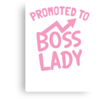 Promoted to BOSS LADY Canvas Print