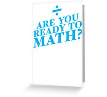 Are you ready to MATH? mathematics funny teacher design Greeting Card