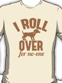 I ROLL OVER with puppy for no-one T-Shirt