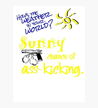 Sunny Chance of Ass-kicking Photographic Print