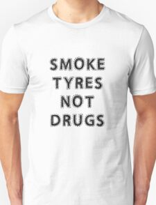 Smoke Tyres Not Drugs Unisex T-Shirt