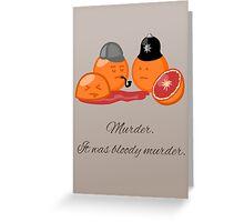Bloody Orange Murder Greeting Card