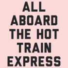 All Aboard the Hot Train Mess by radquoteshirts