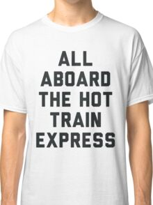 All Aboard the Hot Train Mess Classic T-Shirt