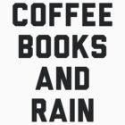 Coffee Books and Rain by radquoteshirts