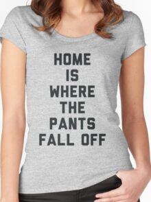 Home is Where the Pants Fall Off Women's Fitted Scoop T-Shirt