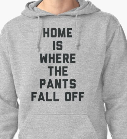 Home is Where the Pants Fall Off Pullover Hoodie