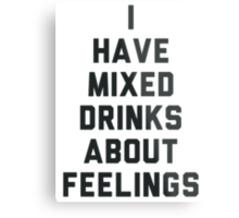 I Have Mixed Drinks About Feelings Metal Print
