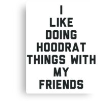 I Like Doing Hoodrat Things with My Friends. Canvas Print