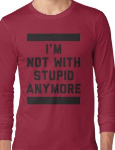 Not With Stupid Anymore Long Sleeve T-Shirt