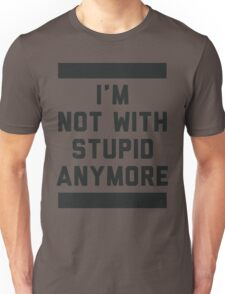 Not With Stupid Anymore Unisex T-Shirt