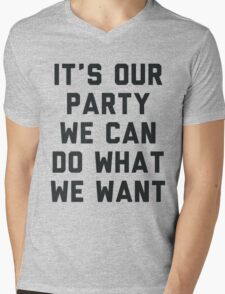 It's Our Party We Can Do What We Want Mens V-Neck T-Shirt