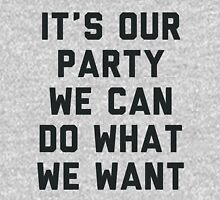 It's Our Party We Can Do What We Want Womens Fitted T-Shirt