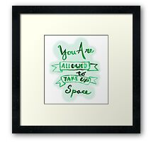 you are allowed to take up space Framed Print