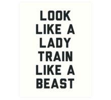 Look Like A Lady Train Like a Beast. Art Print
