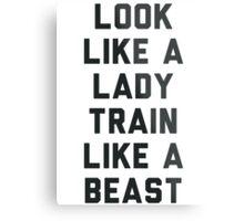 Look Like A Lady Train Like a Beast. Metal Print
