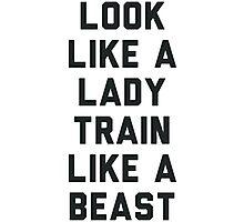 Look Like A Lady Train Like a Beast. Photographic Print
