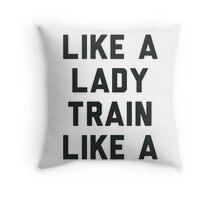 Look Like A Lady Train Like a Beast. Throw Pillow