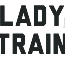 Look Like A Lady Train Like a Beast. Sticker