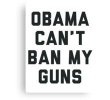 Obama Cant Ban My Guns Canvas Print