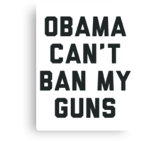 Obama Cant Ban My Guns Canvas Print