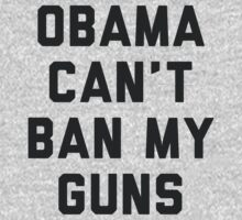 Obama Cant Ban My Guns by radquoteshirts
