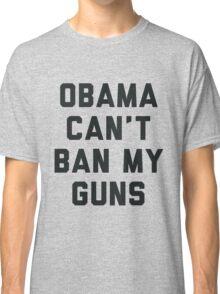 Obama Cant Ban My Guns Classic T-Shirt