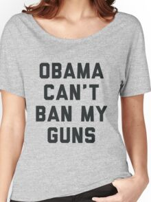 Obama Cant Ban My Guns Women's Relaxed Fit T-Shirt