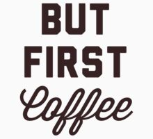 But First Coffee by radquoteshirts
