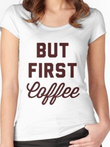 But First Coffee Women's Fitted Scoop T-Shirt