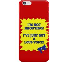 I'M NOT SHOUTING! iPhone Case/Skin