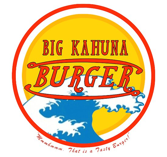 "Big Kahuna Burger"" Posters by JuggerNERD 