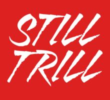 Still Trill V2 [White Ink] | FTS by FreshThreadShop