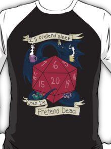 I'll Pretend Sleep When I'm Pretend Dead T-Shirt