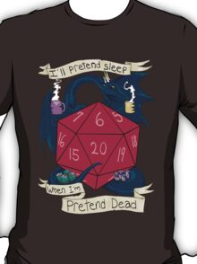 I'll Pretend Sleep When I'm Pretend Dead T-Shirt