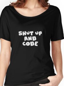 Shut up and code Women's Relaxed Fit T-Shirt