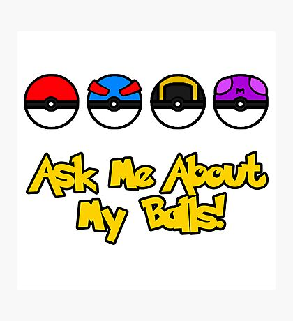 Ask Me About My Balls! Photographic Print